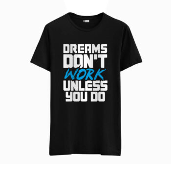 Dream Don't work Unless You Do tshirt